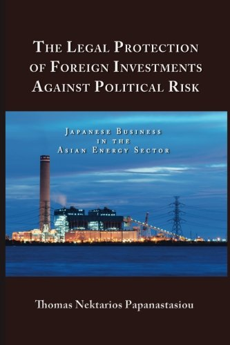 The Legal Protection of Foreign Investments Against Political Risk: Japanese Business in the Asian ...