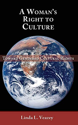 A Woman's Right to Culture: Toward Gendered Cultural Rights: Linda L. Veazey