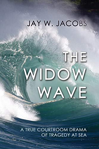 9781610278058: The Widow Wave: A True Courtroom Drama of Tragedy at Sea