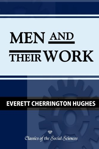 9781610278256: Men and Their Work (Classics of the Social Sciences)