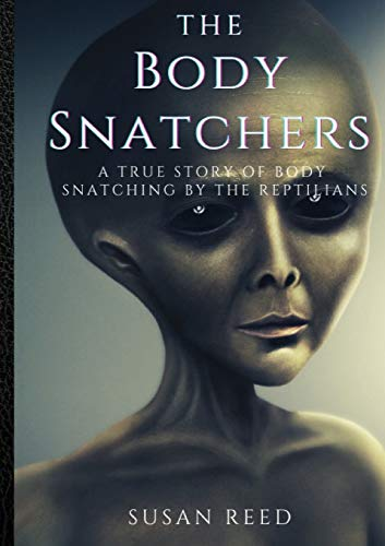 The Body Snatchers : A True Story of Body Snatching by the Reptilians : A Real Alien Conspiracy (1610330641) by Susan Reed; Neil Hague (cover art)