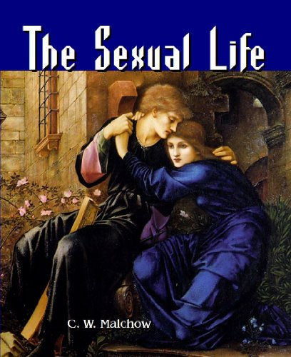 9781610335119: The Sexual Life: The Natural Sexual Impulse, Normal Sexual Habits and Propagation, Together With Sexual Physiology and Hygiene