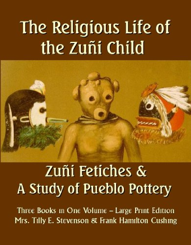 9781610336598: The Religious Life of the Zuni Child (Large Print) Zuni Fetiches and A Study of Pueblo Pottery