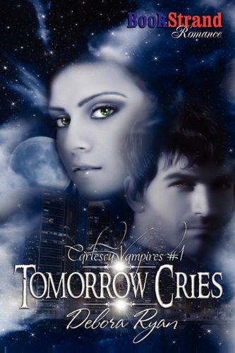 9781610340281: Tomorrow Cries [Cartescu Vampires 1] (Bookstrand Publishing Romance)