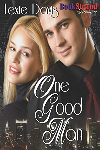 One Good Man (Bookstrand Publishing Romance): Lexie Davis
