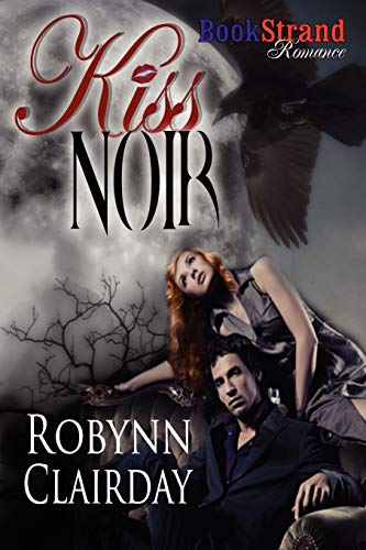 Kiss Noir (Bookstrand Publishing Romance): Robynn Clairday