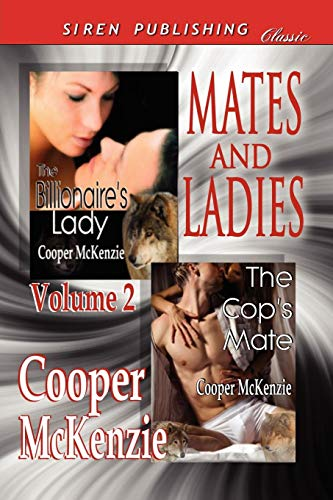 Mates and Ladies, Volume 2 The Billionaires Lady: The Cops Mate (Siren Publishing Classic): Cooper ...
