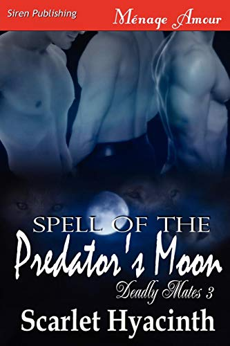 Spell of the Predators Moon Deadly Mates 3 (Siren Publishing Menage Amour Manlove): Scarlet ...