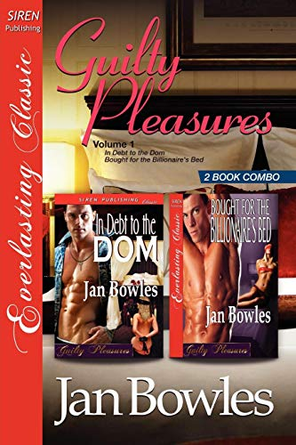 9781610345811: Guilty Pleasures, Volume 1 [In Debt to the Dom: Bought for the Billionaire's Bed] [The Jan Bowles Collection] (Siren Publishing Everlasting Classic)