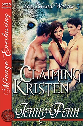 Claiming Kristen [Sea Island Wolves 3] [The Jenny Penn Collection] (Siren Publishing Menage ...