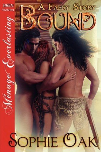 Bound [A Faery Story] [The Sophie Oak Collection] (Siren Publishing Menage Everlasting): Oak, ...