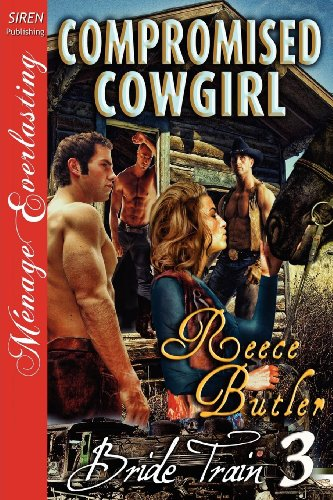 9781610347976: Compromised Cowgirl [Bride Train 3] [The Reece Butler Collection] (Siren Publishing Menage Everlasting) (Bride Train: Siren Publishing Menage Everlasting)