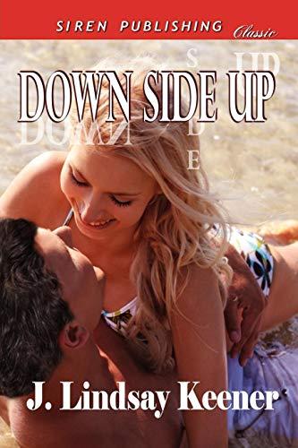 Down Side Up (Siren Publishing Classic): J. Lindsay Keener