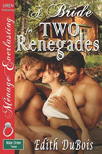 A Bride for Two Renegades [The Male Order, Texas Collection] (Siren Publishing Menage Everlasting):...