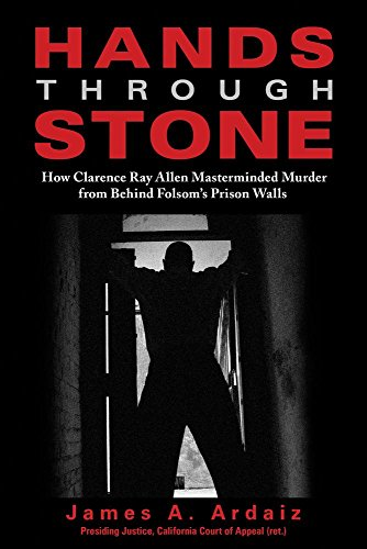 9781610351294: Hands Through Stone: How Clarence Ray Allen Masterminded Murder from Behind Folsom's Prison Walls