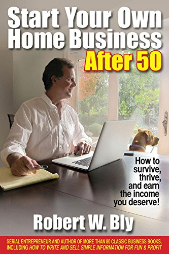 Start Your Own Home Business After 50: How to Survive, Thrive, and Earn the Income You Deserve!: ...