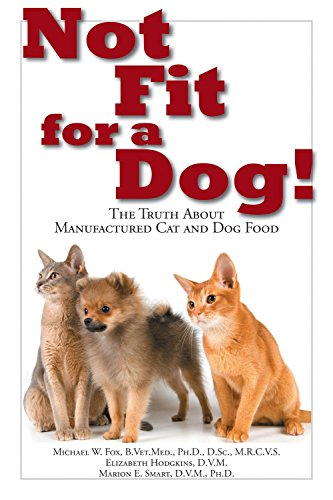 Not Fit for a Dog!: The Truth About Manufactured Dog and Cat Food