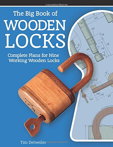 9781610352222: The Big Book of Wooden Locks: Complete Plans for Nine Working Wooden Locks