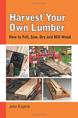 9781610352437: Harvest Your Own Lumber: How to Fell, Saw, Dry and Mill Wood