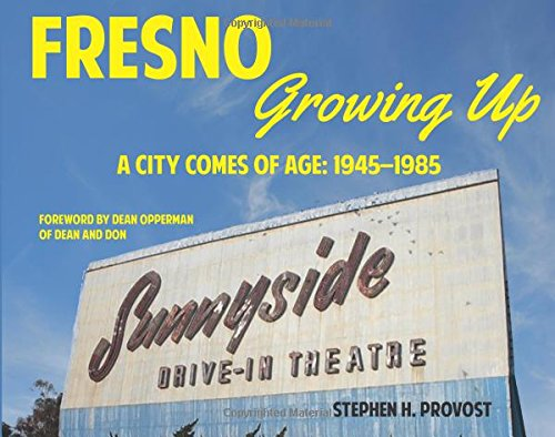 Fresno Growing Up: A City Comes of Age: 1945-1985: Provost, Stephen H.
