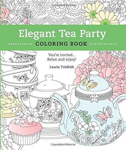 Elegant Tea Party Coloring Book: You're Invited.Relax and Enjoy