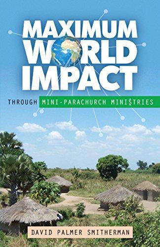 9781610361491: Maximum World Impact: Through Mini Parachurch Ministries
