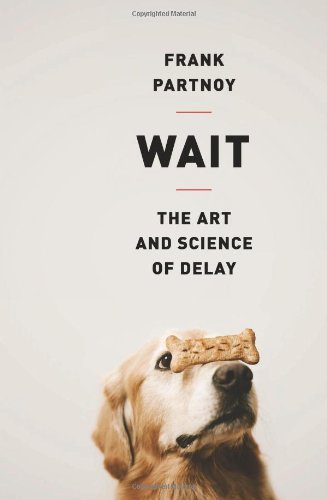 Wait: The Art and Science of Delay: Frank Partnoy