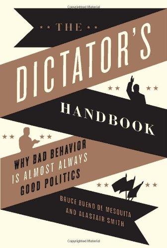 9781610390446: The Dictator's Handbook: Why Bad Behavior is Almost Always Good Politics