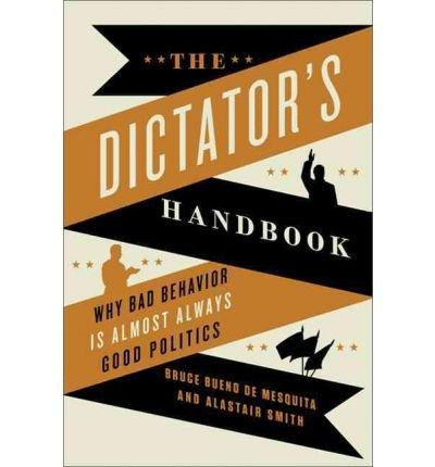 9781610390453: The Dictator's Handbook: Why Bad Behavior Is Almost Always Good Politics