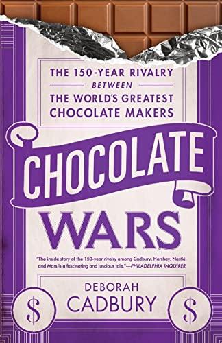 Chocolate Wars: The 150-Year Rivalry Between the World's Greatest Chocolate Makers: Cadbury, ...