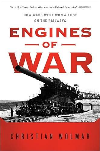 9781610390569: Engines of War: How Wars Were Won & Lost on the Railways