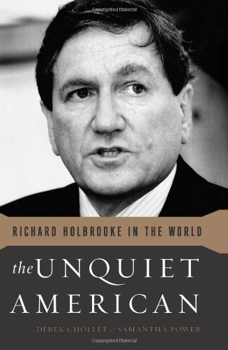The Unquiet American: Richard Holbrooke in the: Chollet, Derek, Power,