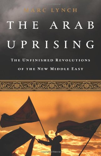 9781610390842: The Arab Uprising: The Unfinished Revolutions of the New Middle East
