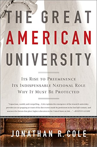 9781610390972: The Great American University: Its Rise to Preeminence, Its Indispensable National Role, Why It Must Be Protected