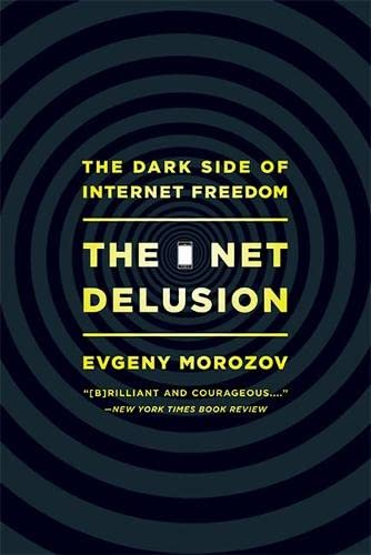 9781610391061: The Net Delusion: The Dark Side of Internet Freedom