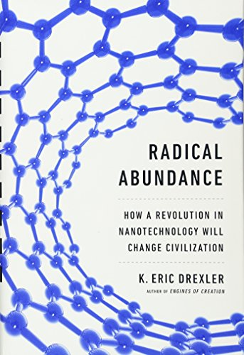 9781610391139: Radical Abundance: How a Revolution in Nanotechnology Will Change Civilization