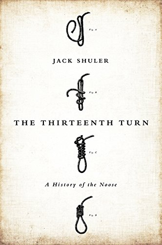 The Thirteenth Turn: A History of the Noose: Shuler, Jack