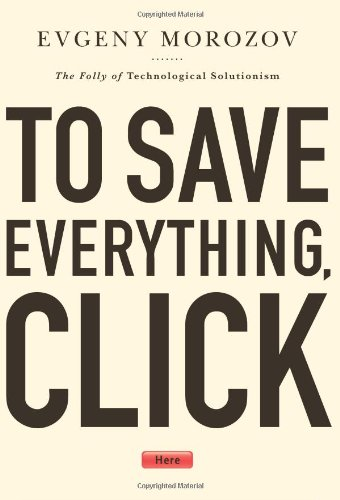 9781610391382: To Save Everything, Click Here: The Folly of Technological Solutionism