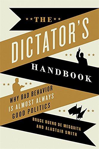 9781610391849: The Dictator's Handbook: Why Bad Behavior Is Almost Always Good Politics