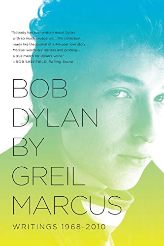 9781610391993: Bob Dylan by Greil Marcus: Writings 1968-2010
