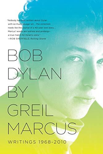 9781610391993: Bob Dylan by Greil Marcus: Writings 1968-2010