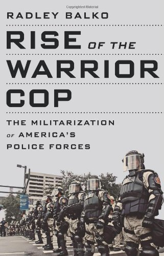 9781610392112: Rise of the Warrior Cop: The Militarization of America's Police Forces