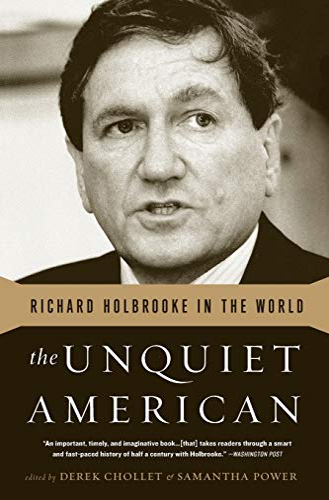 The Unquiet American: Richard Holbrooke in the: Chollet, Derek, Power,