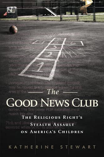9781610392198: The Good News Club: The Religious Right's Stealth Assault on America's Children