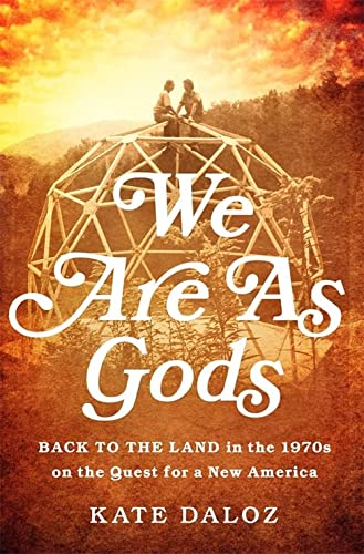 9781610392259: We Are As Gods: Back to the Land in the 1970s on the Quest for a New America
