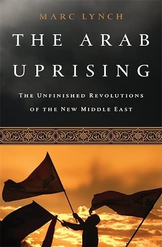9781610392358: The Arab Uprising: The Unfinished Revolutions of the New Middle East