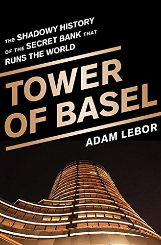 9781610392549: Tower of Basel: The Shadowy History of the Secret Bank that Runs the World