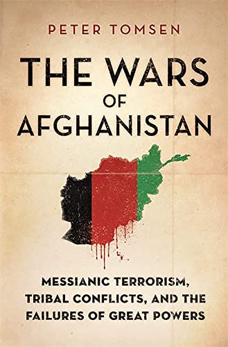 9781610392624: The Wars of Afghanistan: Messianic Terrorism, Tribal Conflicts, and the Failures of Great Powers