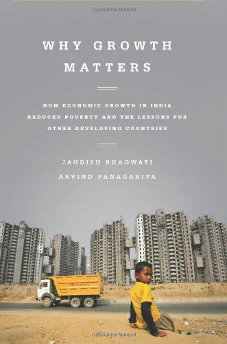9781610392716: Why Growth Matters: How Economic Growth in India Reduced Poverty and the Lessons for Other Developing Countries