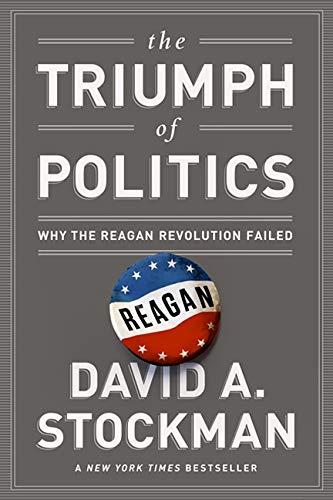 9781610392778: The Triumph of Politics: Why the Reagan Revolution Failed